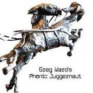 Greg Ward, Greg Waard's Phonic Juggernaut (CD)