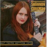 Shannon Curfman, What You're Getting Into (CD)