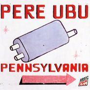 Pere Ubu, Pennsylvania (CD)