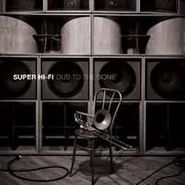 Super Hi-Fi, Dub To The Bone (LP)