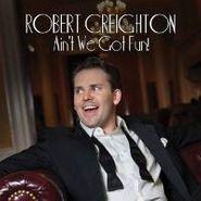 Robert Creighton, Ain't We Got Fun (CD)