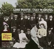 Various Artists, Good People Take Warning: Ballads Sung by British and Irish Traditional Singers (CD)