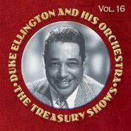 Duke Ellington & His Orchestra, The Treasury Shows: Vol. 16 (CD)