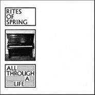 "Rites of Spring, All Through A Life (7"")"