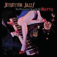 Nutty, Jet Setters Jazz! (CD)