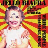 Jello Biafra And The Guantanamo School Of Medicine, White People & The Damage Done (LP)