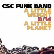 """CSC Funk Band, Little Weight/A Little Planet [RECORD STORE DAY] (7"""")"""