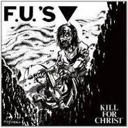 The F.U.'s, Kill For Christ (LP)
