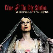 Crime & The City Solution, American Twilight (LP)