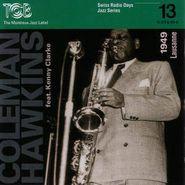 Coleman Hawkins, Swiss Radio Days Jazz Series, Vol. 13: Lausanne 1949