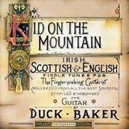 Duck Baker, Kid On The Mountain - Irish, Scottish & English Fiddle Tunes For The Fingerpicking Guitarist  (CD)