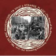 Various Artists, To What Strange Place - The Music Of The Ottoman-American Diaspora: 1916-1930 Volume One: Naughty Girl (LP)