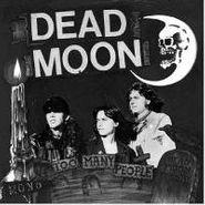 "Dead Moon, Too Many People (7"")"