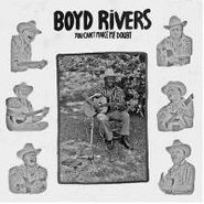Boyd Rivers, You Can't Make Me Doubt (LP)