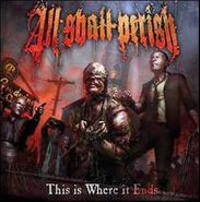 All Shall Perish, This Is Where It Ends (LP)