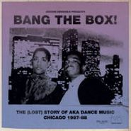 Various Artists, Bang The Box! - The (Lost) Story Of AKA Dance Music Chicago 1987-88 (LP)