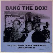 Various Artists, Bang The Box! - The Lost Story Of AKA Dance Music Chicago 1987-88 (CD)
