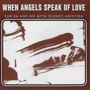 Sun Ra, When Angels Speak Of Love
