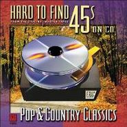 Various Artists, Hard to Find 45s on CD: Pop & Country Classics (CD)