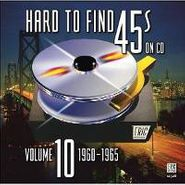 Various Artists, Hard To Find 45's On CD Vol. 10: 1960-65 (CD)