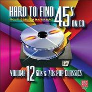 Various Artists, Hard To Find 45's On CD Vol. 12: 60s & 70s Pop Classics (CD)