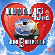 Various Artists, Hard To Find 45's On CD Vol. 13: The Love Album (CD)