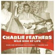 Charlie Feathers, Wild Side Of Life: Rare & Unissued Recordings Vol. 1 (CD)