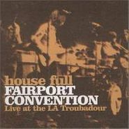 Fairport Convention, House Full: Live At The L.A. Troubadour (CD)