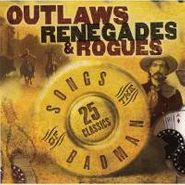 Various Artists, Outlaws, Renegades & Rogues: Songs of the Badman (CD)