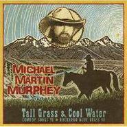 Michael Martin Murphy, Tall Grass & Cool Water (CD)