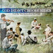 Various Artists, God Didn't Choose Sides, Vol. 1: Civil War True Stories About Real People (CD)