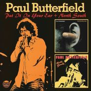 Paul Butterfield, Put It In Your Ear & North South (CD)