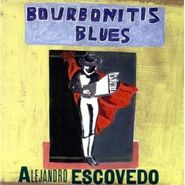 Alejandro Escovedo, Bourbonitis Blues