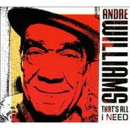 Andre Williams, That's All I Need (CD)