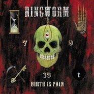 Ringworm, Birth Is Pain (LP)
