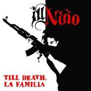 Ill Niño, Till Death La Familia (CD)