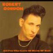 Robert Gordon, All For The Love Of Rock 'n' R (CD)