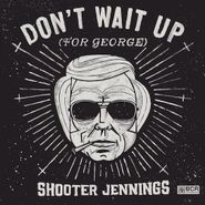 Shooter Jennings, Don't Wait Up (For George) (CD)