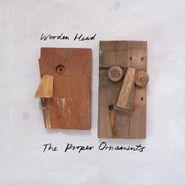The Proper Ornaments, Wooden Head (LP)