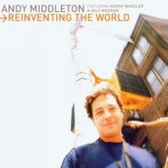 Andy Middleton, Reinventing The World (CD)