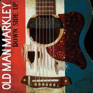 Old Man Markley, Down Side Up (LP)