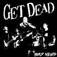 Get Dead, Bad News (LP)