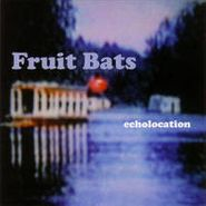 Fruit Bats, Echolocation (LP)