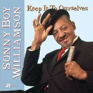Sonny Boy Williamson, Keep It To Ourselves (CD)