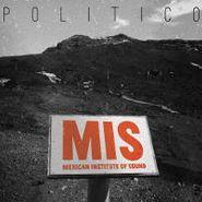 Mexican Institute Of Sound, Politico (LP)