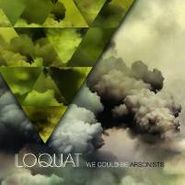 Loquat, We Could Be Arsonists (CD)