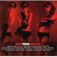, We're Punch Addicted (CD)
