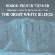 Simon Fisher Turner, The Great White Silence (CD)