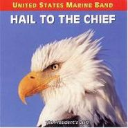 United States Marine Band, Hail To The Chief - Songs Of The Presidents (CD)