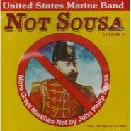 United States Marine Band, Not Sousa Vol. 2 - More Great Marches Not By John Phillip Sousa (CD)